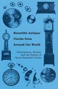 Beautiful Antique Clocks from Around the World - Descriptions, Stories, and the History of T...