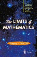 The LIMITS of MATHEMATICS: A Course on Information Theory and the Limits of Formal Reasoning...