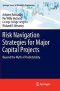 Risk Navigation Strategies for Major Capital Projects : Beyond the Myth of Predictability