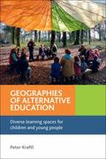 Geographies of Alternative Education : Diverse Learning Spaces for Children and Young People