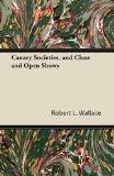 Canary Societies, and Close and Open Shows