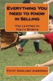 Everything You Need to Know in Selling: You Learned In Youth Sports