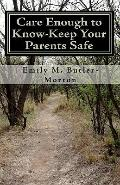 Care Enough to Know-Keep Your Parents Safe (Volume 1)