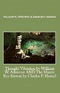 Thought Vibration by William W. Atkinson AND The Master Key System by Charles F. Haanel