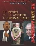 Sixth Amendment : The Rights of the Accused in Criminal Cases