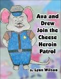 Ava and Drew Join the Cheese Heroin Patrol