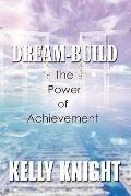 Dream-Build : The Power of Achievement