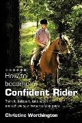 How to become a Confident Rider: Think it, believe it, take action and achieve your horseman...