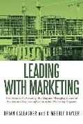 Leading with Marketing: The Resource for Creating, Building and Managing Successful Architec...
