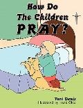 How Do the Children Pray?