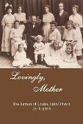 Lovingly, Mother: The Letters of Louise Sahol Hatch 1871-1968
