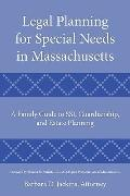 Legal Planning for Special Needs in Massachusetts: A Family Guide to SSI, Guardianship, and ...
