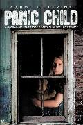 Panic Child : A Harrowing True Story of Sexual Abuse and Neglect