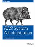 AWS System Administration : Best Practices for Sysadmins in the Amazon Cloud