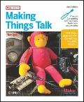 Making Things Talk : Physical Computing with Sensors, Networks, and Arduino