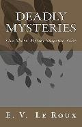 Deadly Mysteries : Five Short Story Mysteries Suspense Tales