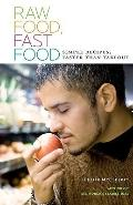 Raw Food, Fast Food: Simple Recipes, Faster Than Takeout