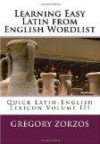 Learning Easy Latin from English Wordlist: Quick Latin-English Lexicon Volume III (Italian E...