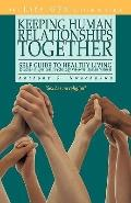 Keeping Human Relationships Together: :             Self Guide to Healthy Living [Studies in...