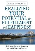 Realizing Your Potential for Fulfillment and Happiness : A Guide to Personal Awareness and Understanding