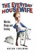 Everyday Housewife : Murder, Drugs, and Ironing