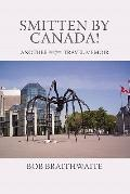 Smitten by Canada! : Another %!@^! Travel Memoir