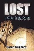 Lost: it Only Ends Once : An Unofficial Last Look