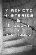 7 Remote Mysteries and 1 Delay