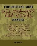 Official Army Wilderness Survival Manual : Tips and Tactics for Tools, Shelter, Food, Weapon...