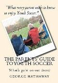 Parents' Guide to Youth Soccer : What's goin' on out There?