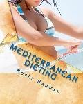Mediterranean Dieting: For a Slimmer, Healthier and Younger You! (Volume 1)