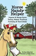 Horse Handy Helper : Organize and Manage Equine Training, Medical, Nutritional, Purchasing a...