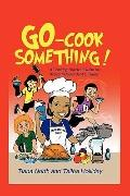 Go - Cook Something! : A Cooking Survival Guide for Active Independent Children
