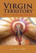 Virgin Territory: How I Found My Inner Guadalupe (Volume 1)