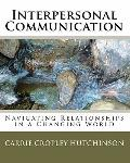 Interpersonal Communication : Navigating Relationships in a Changing World