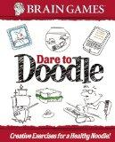 Brain Games: Dare to Doodle : Creative Exercises for a Healthy Noodle