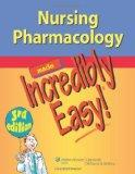 Nursing Pharmacology Made Incredibly Easy (Incredibly Easy! Series)