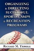 Organizing and Directing Successful Sports Camps and Recreation Programs