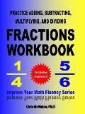 Practice Adding, Subtracting, Multiplying, and Dividing Fractions Workbook : Improve Your Ma...