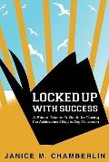 Locked up with Success : A Prison Teacher's Guide to Closing the Achievement Gap in Any Clas...