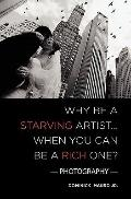 Why be a Starving Artist When you can be a Rich One : Photography