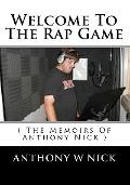 Welcome To The Rap Game: ( The Memoirs Of Anthony Nick ) (Volume 1)