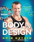 Body by Design : The Complete 12-Week Plan to Transform Your Body Forever