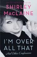 I'm Over All That : And Other Confessions
