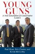 Young Guns : A New Generation of Conservative Leaders