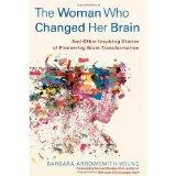 Woman Who Built Herself a Better Brain : Miraculous Transformations from the Frontier of Bra...