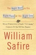Right Word in the Right Place at the Right Time : Wit and Wisdom from the Popular on Languag...