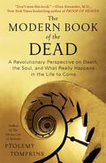 Modern Book of the Dead : A Revolutionary New Perspective on Death, the Soul, and What Reall...