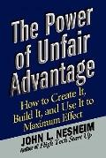 Power of Unfair Advantage : How to Create It, Build it, and Use It to Maximum