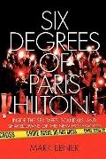 Six Degrees of Paris Hilton: Inside the Sex Tapes, Scandals, and Shakedowns of the New Holly...